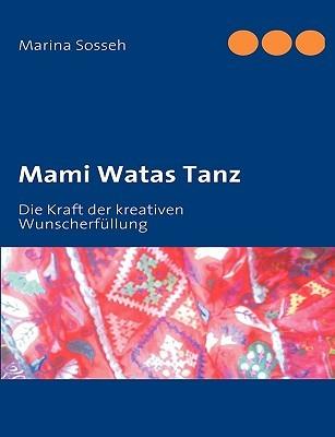 Mami Watas Tanz: Die Kraft der kreativen Wunscherfüllung  by  Marina Sosseh