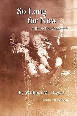 So Long for Now: A World War II Memoir William M. Dwyer