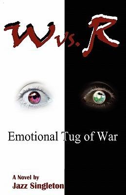 W vs. R: Emotional Tug of War  by  Jazz Singleton