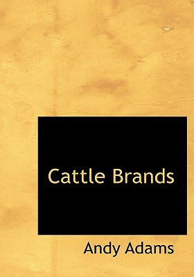 Cattle Brands (Large Print Edition): A Collection of Western Camp-fire Stories  by  Andy Adams