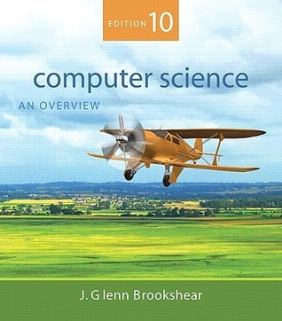 Computer Science: An Overview (10th Edition)  by  J. Glenn Brookshear