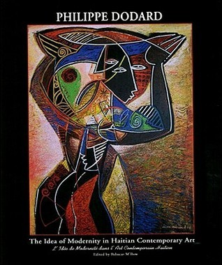 Philippe Dodard: The Idea of Modernity in Contemporary Haitian Art  by  Babacar MBow