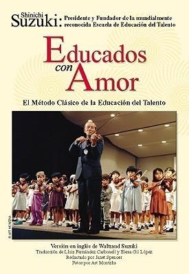 Educados Con Amor -- El M Todo CL Sico de La Educaci N del Talento: Spanish Language Edition of Nurtured  by  Love by Shinichi Suzuki