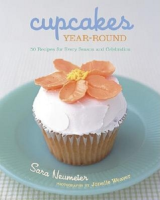 Cupcakes Year-Round: 50 Recipes for Every Season and Celebration  by  Sara Neumeier