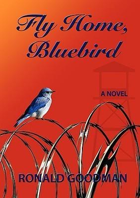 Fly Home, Bluebird  by  Ronald I. Goodman