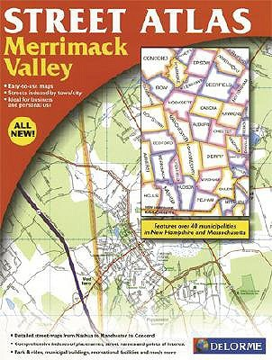Merrimac Valley & Vicinity Street Atlas: Area Includes Strafford, Nottingham, And Raymond Through Concord, Hooksett, Manchester And Nashua Delorme Mapping Company
