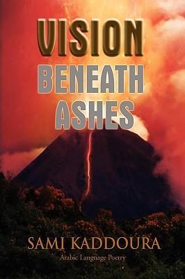 Vision Beneath Ashes  by  Sami Kaddoura