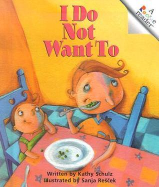 I Do Not Want to  by  Kathy Schulz