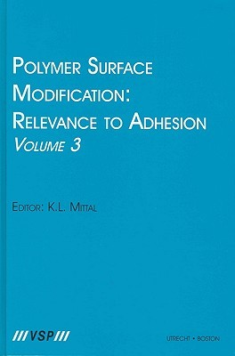 Polymer Surface Modification: Relevance to Adhesion, Volume 3 Kashmiri L. Mittal