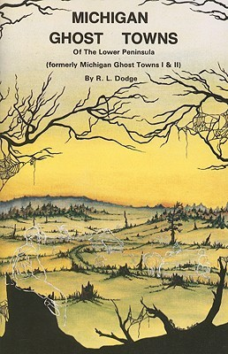 Michigan Ghost Towns of the Lower Peninsula  by  Roy L. Dodge