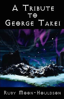 A Tribute to George Takei - A Reference  by  Ruby Moon-Houldson