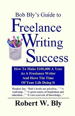 Bob Blys Guide to Freelance Writing Success  by  Robert W. Bly