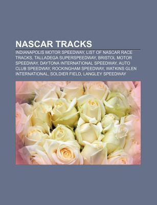 NASCAR Tracks: Indianapolis Motor Speedway, List of NASCAR Race Tracks, Talladega Superspeedway, Bristol Motor Speedway NOT A BOOK