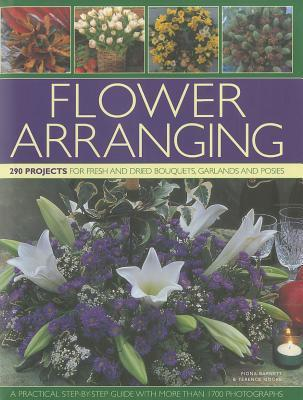 Flower Arranging: 290 Projects for Fresh and Dried Bouquets, Garlands and Posies  by  Fiona Barnett