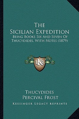 The Sicilian Expedition: Being Books Six and Seven of Thucydides, with Notes (1879)  by  Thucydides