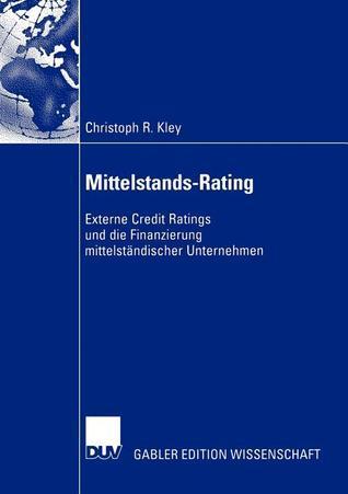 Mittelstands-Rating: Externe Credit Ratings Und Die Finanzierung Mittelstandischer Unternehmen Christoph Kley