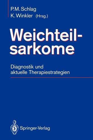 Weichteilsarkome: Diagnostik Und Aktuelle Therapiestrategien Peter M. Schlag
