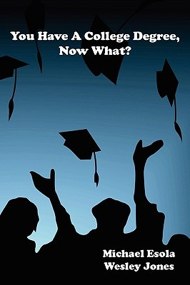 You Have A College Degree, Now What? Wesley Jones