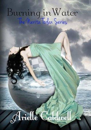Burning in Water (Nerita Torlan, #1)  by  Arielle Caldwell