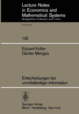 Entscheidungen Bei Unvollstandiger Information  by  E. Kofler