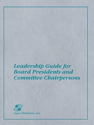 Leadership Guide for Board Presidents and Committee Chairpersons Darla Struck
