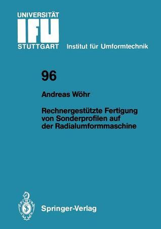 Rechnergestutzte Fertigung Von Sonderprofilen Auf Der Radialumformmaschine Andreas Wahr