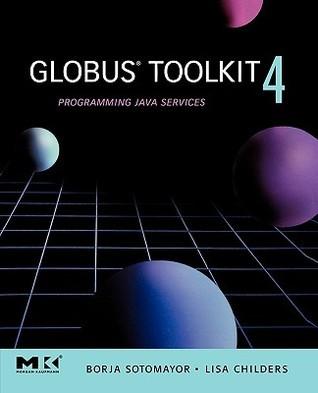 Globus Toolkit 4: Programming Java Services Borja Sotomayor