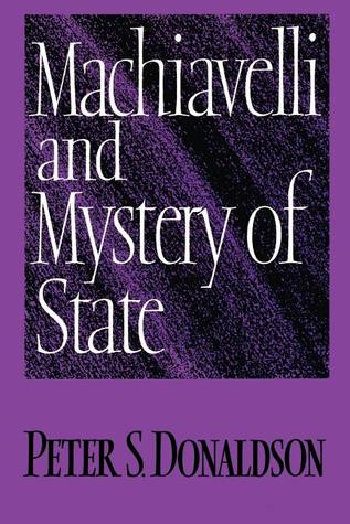 Machiavelli and Mystery of State  by  Peter S. Donaldson