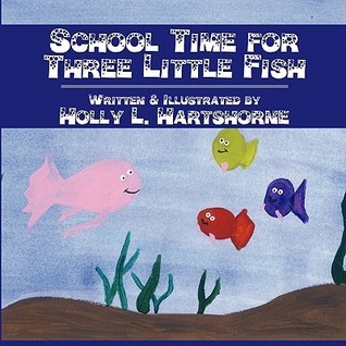 School Time for the Three Little Fish L. Holly Hartshorne