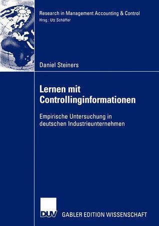 Lernen Mit Controllinginformationen: Empirische Untersuchung in Deutschen Industrieunternehmen  by  Daniel Steiners