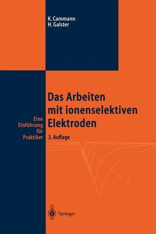 Das Arbeiten Mit Ionenselektiven Elektroden: Eine Einfuhrung Fur Praktiker  by  Karl Cammann