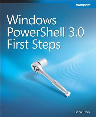 Windows PowerShell 3.0 First Steps Ed Wilson