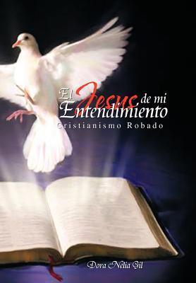 El Jesus de Mi Entendimiento  by  Dora Nelia Gil