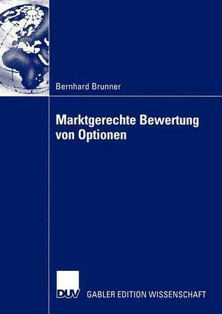 Marktgerechte Bewertung Von Optionen  by  Bernhard Brunner