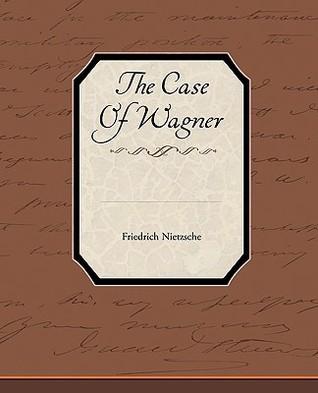 The Case of Wagner  by  Friedrich Nietzsche