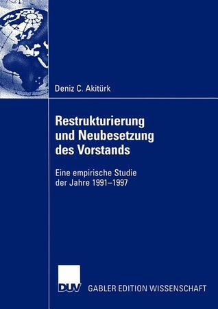 Restrukturierung Und Neubesetzung Des Vorstands: Eine Empirische Studie Der Jahre 1991 1997 Deniz C. Akit Rk