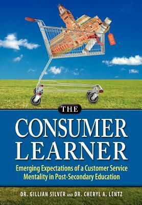 The Consumer Learner: Emerging Expectations of a Customer Service Mentality in Post-Secondary Education  by  Gillian Silver
