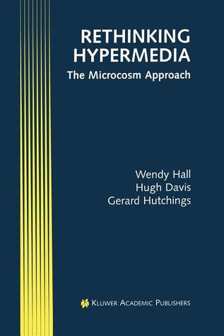 Rethinking Hypermedia: The Microcosm Approach  by  Wendy Hall