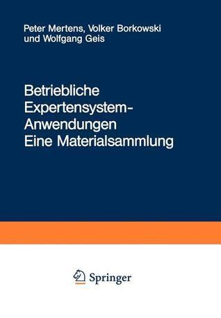Betriebliche Expertensystem-Anwendungen: Eine Materialsammlung  by  Peter  Mertens
