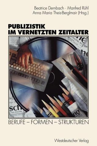 Publizistik Im Vernetzten Zeitalter: Berufe Formen Strukturen Beatrice Dernbach