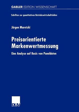 Preisorientierte Markenwertmessung: Eine Analyse Auf Basis Von Paneldaten  by  Jürgen Maretzki