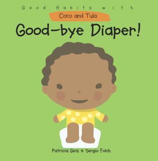 Good Bye Diaper!  by  Patricia Geis