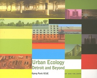 Urban Ecology: Detroit and Beyond Kyong Park