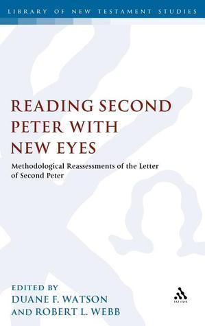 Reading Second Peter with New Eyes: Methodological Reassessments of the Letter of Second Peter Duane F. Watson