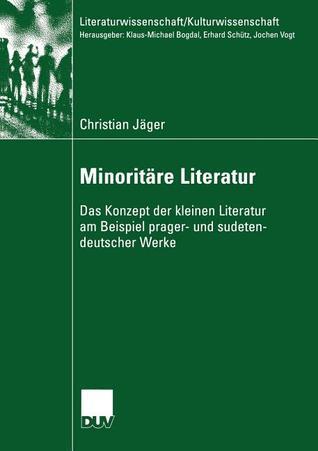 Minoritare Literatur: Das Konzept Der Kleinen Literatur Am Beispiel Prager- Und Sudetendeutscher Werke Christian Jäger