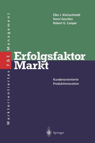 Erfolgsfaktor Markt: Kundenorientierte Produktinnovation Elko J. Kleinschmidt