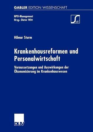 Krankenhausreformen Und Personalwirtschaft: Voraussetzungen Und Auswirkungen Der Okonomisierung Im Krankenhauswesen Hilmar Sturm