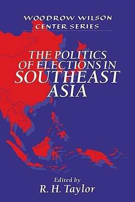 The Politics of Elections in Southeast Asia R.H. Taylor