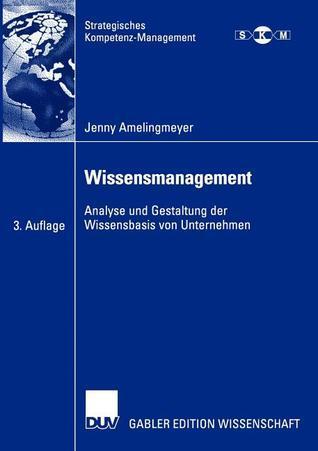 Wissensmanagement: Analyse Und Gestaltung Der Wissensbasis Von Unternehmen Jenny Amelingmeyer