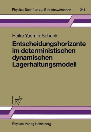 Entscheidungshorizonte Im Deterministischen Dynamischen Lagerhaltungsmodell Heike Y. Schenk